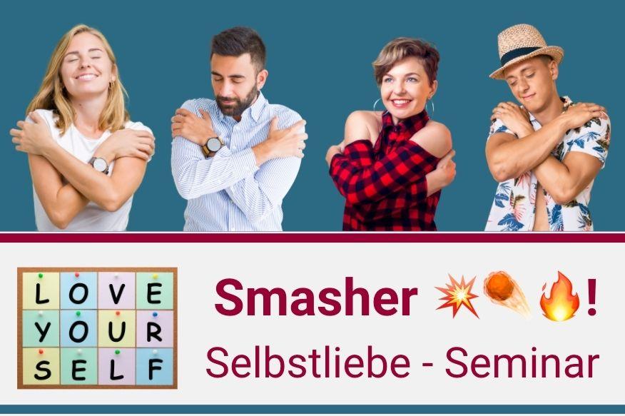Smasher: Selbstliebe-Seminar 💥☄️🔥!